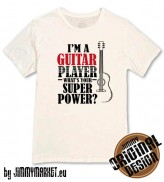 Tričko I'm A Guitar Player, What's Your Superpower? White