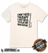 Tričko I Don't Need Therapy I Just Need to Play Bass Guitar White - SKLADOM JIMMYMARKET SENICA